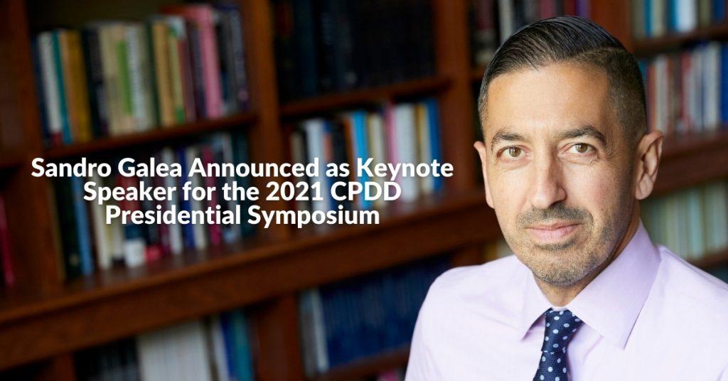 Sandro Galea Announced as Keynote Speaker for the 2021 CPDD Presidential Symposium